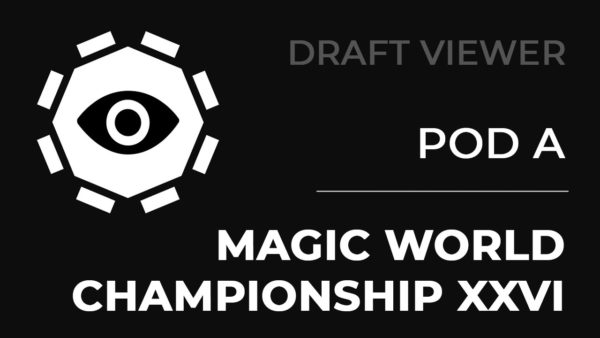 Draft viewer – Magic World Championship XXVI [Pod A]