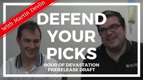 Defend Your Picks: Martin Devlin – Hour of Devastation Prerelease