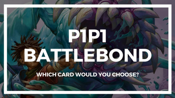 P1P1 Battlebond is up! Get picking!